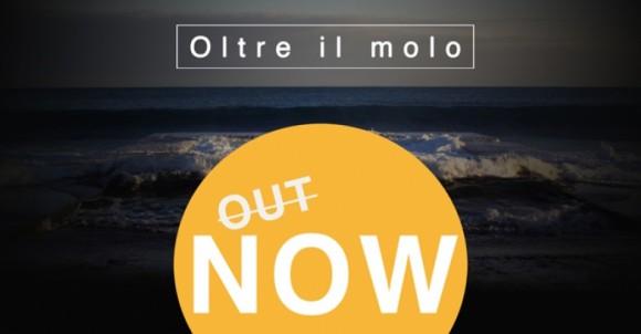 OLTRE IL MOLO | OUT NOW