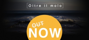 OLTRE IL MOLO | OUT NOW